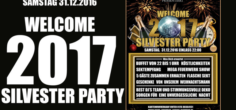 SAMSTAG 31.12.2016 WELCOME 2017 – SILVESTER PARTY IM CLUB DIAMOND