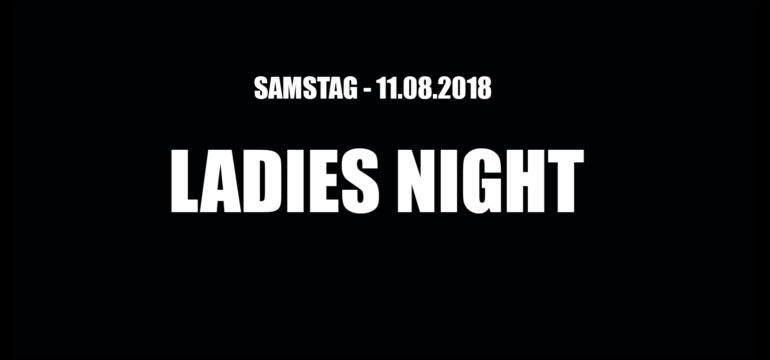 SA. 11.08.2018 –  LADIES NIGHT