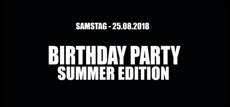 SA. 25.08.2018 –  BIRTHDAY PARTY (SUMMER EDITION)
