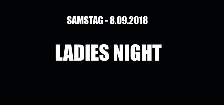 SA. 08.09.2018 –  LADIES NIGHT