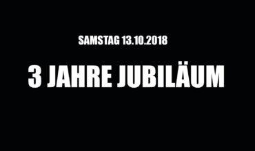 SA. 13.10.2018 –  3 JAHRE JUBILÄUM!!!