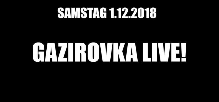 SA. 1.12.2018 –  GAZIROVKA LIVE!