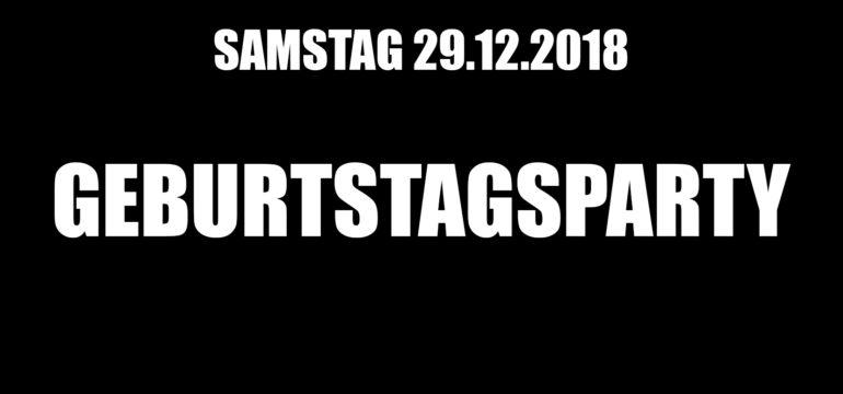 SA. 29.12.2018 – GEBURTSTAGSPARTY