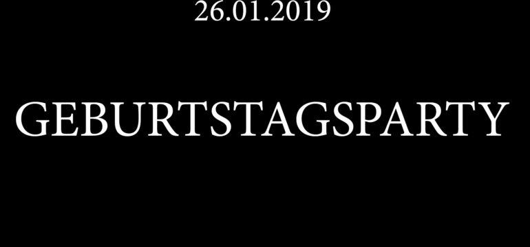 SA. 26.01.2019 – GEBURTSTAGSPARTY