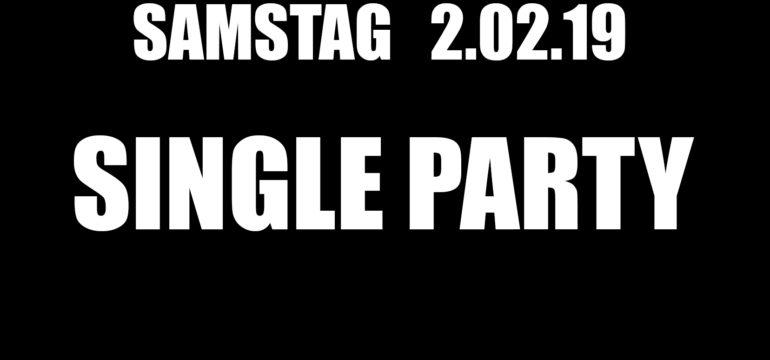 SA. 02.02.2019 – SINGLE PARTY