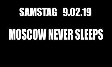 SA. 09.02.2019 –  MOSCOW NEVER SLEEPS