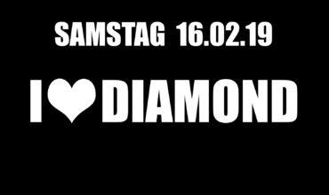 SA. 16.02.2019 –  I LOVE DIAMOND PARTY
