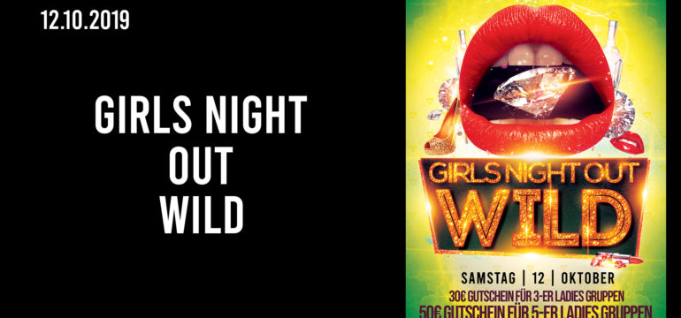 SA. 12.10.2019 – GIRLS NIGHT OUT WILD PARTY